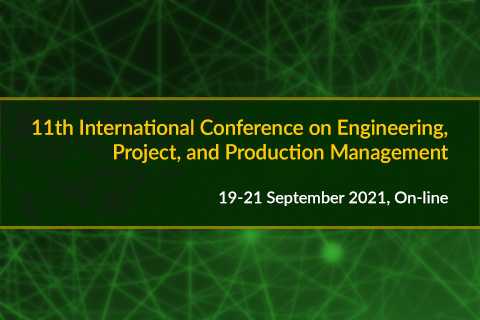 11th International Conference on Engineering, Project, and Production Management19-21 September 2021, On-line