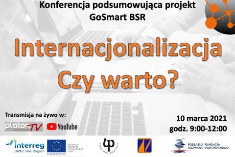 Konferencja podsumowująca projekt GoSmart BSR Internacjonalizacja. Czy warto? 10 marca 2021 r. godz. 9-12